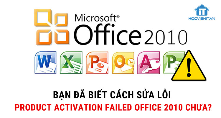 khắc phục lỗi product activation failed office 2010